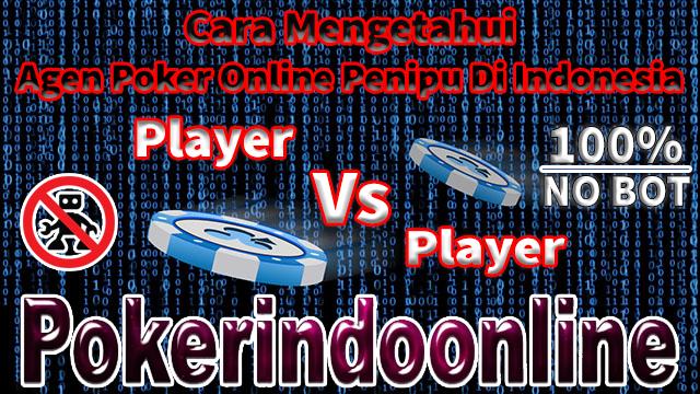 Cara Mengetahui Agen Poker Online Penipu Di Indonesia