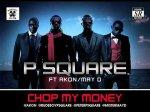 Psquare - Chop My Money Ft Akon & MayD(Remix)