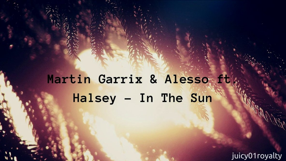 Martin Garrix & Alesso ft  Halsey - In The Sun