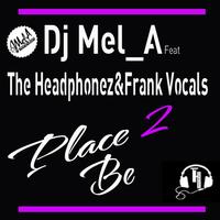 "Listen • DJ MEL-A & DJ Khaled ft. TheHeadphonez & Frank Vocals • ""PLACE 2 BE"" | CHRONYX.be : we love urban music !"