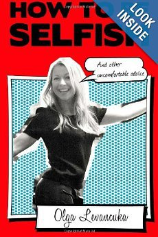 How to be Selfish (And other uncomfortable advice).: Olga Levancuka: 9781468115987: Amazon.com: Books