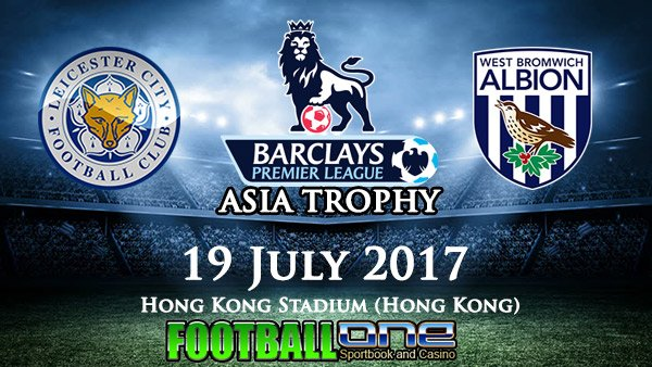 Prediksi LEICESTER CITY vs WEST BROMWICH ALBION 19 July 2017