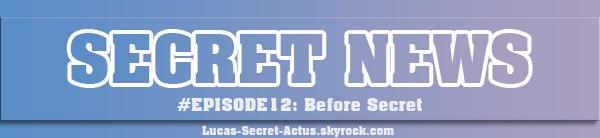 #SECRETNEWS - Episode 12 : Before Secret