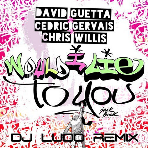 DJ LUDO REMIX David Guetta, Cedric Gervais & Chris Willis - Would I Lie To You