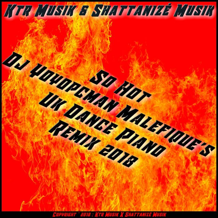 So Hot (Yoyopcman Malefique's Uk Dance Piano Remix 2018), by DjYoyopcman & Dj ktr Akimichimix