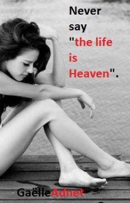 Mon histoire : Never say «the life is Heaven»