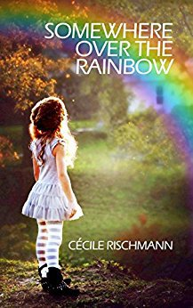 Amazon.com: Somewhere Over The Rainbow: A bittersweet memoir eBook: Cécile Rischmann: Kindle Store