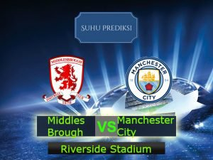 Prediksi Bola Middlesbrough Vs Manchester City 11 Maret 2017