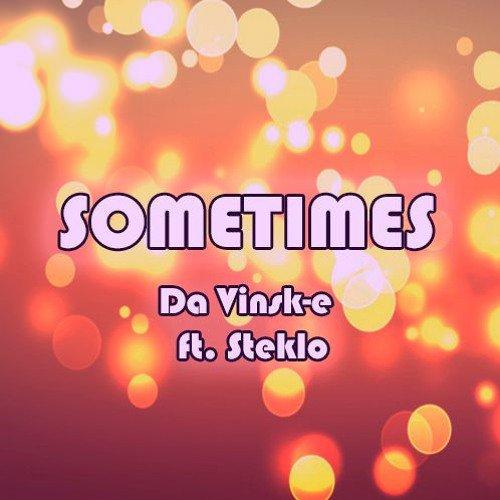 Da Vinsk-e - Sometimes ft. Steklo
