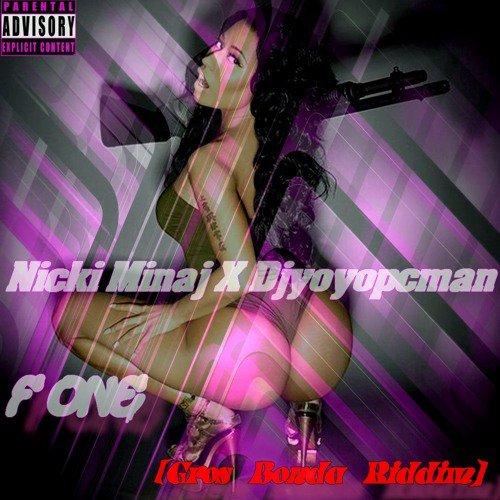 Nicki Minaj X Djyoyopcman - F one [Gros Bonda Riddim ] {Exclusif} - SoundCloud