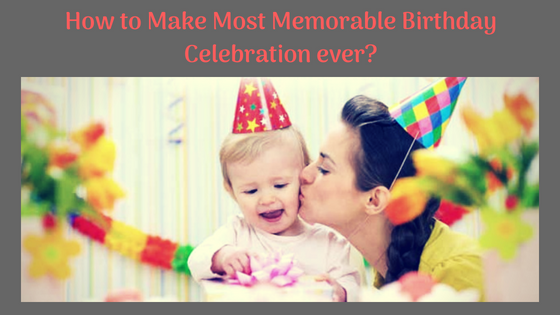 Birthday Party Celebrations with More Joy and Remarkable