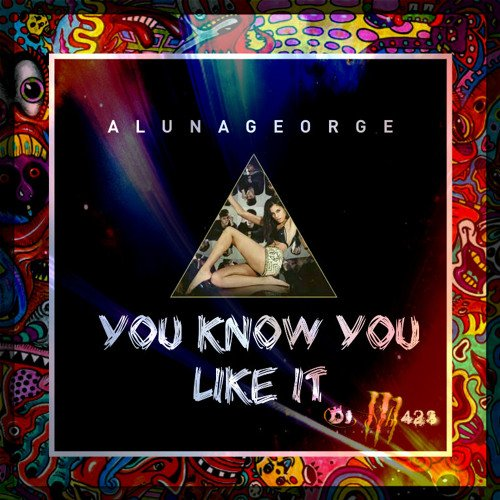 AlunaGeorge - You Know You Like It DJ Snake X Dj Séb423 Remix 2015 Version Extended