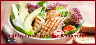 5 Healthy Fruits to Eat in Moderation - Healthy is Mandatory