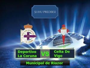 Prediksi Bola Deportivo La Coruna Vs Celta De Vigo 20 Maret 2017
