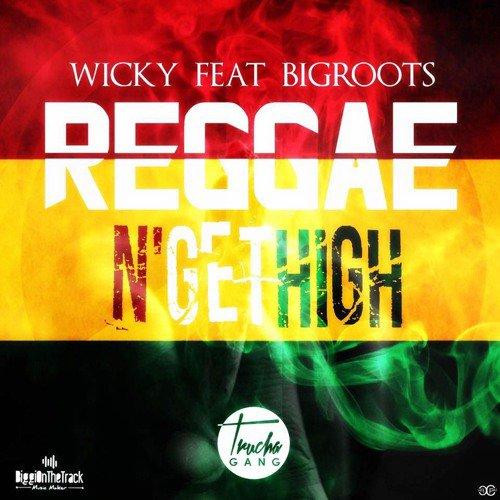 Wicky Feat Bigroots_Reggae N' Get High (TRUCHAGANG)
