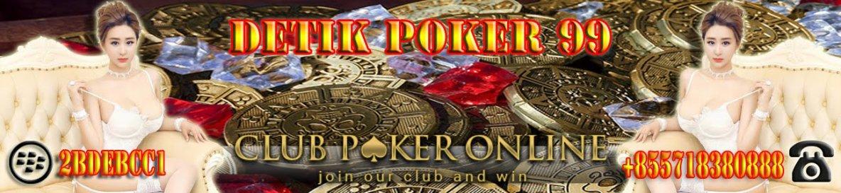 Detik Poker 99: Trik Jitu Bermain Judi Capsa Susun Online Uang Asli Terpercaya