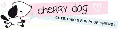 Cherry Dog, vêtements et accessoires pour chiens chics et fun - Cherry Dog