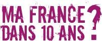 Ma France dans 10 ans ?