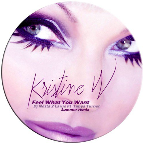 Kristine W Feel What You Want Dj Nosta 2 Larue Ft Tanya Turner Summer remix preview