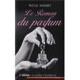 Le roman du parfum - Pascal MARMET - Paperblog