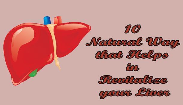 10 Natural Way that Helps in Revitalize your Liver