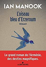 L'oiseau bleu d'Erzeroum - Ian Manook - Babelio