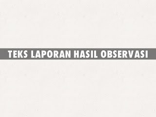 Teks Laporan Hasil Observasi Pengertian Struktur Ciri Kaidah