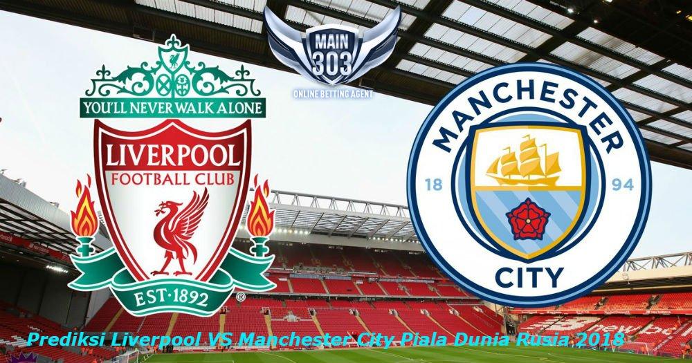 Prediksi Liverpool VS Manchester City Piala Dunia Rusia 2018 – Agen Judi Bola Casino Taruhan Online Terpercaya Indonesia