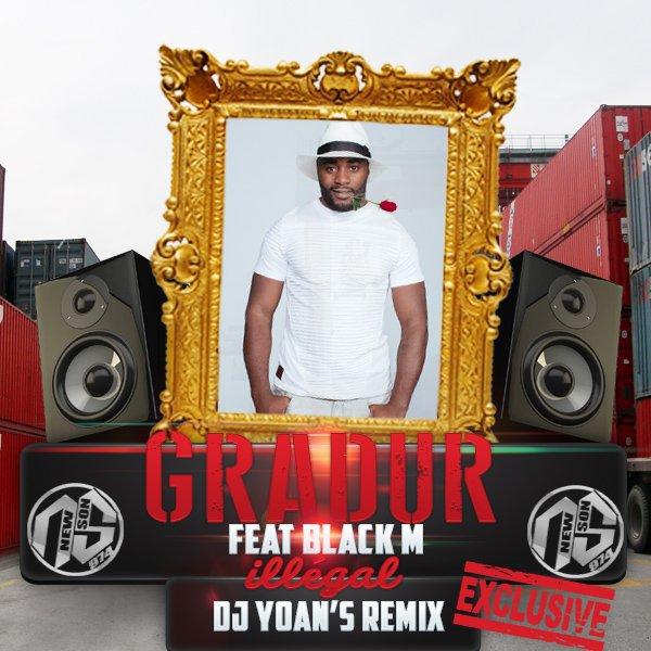 DJ YOAN'S x GRADUR FEAT BLACK-M - Illégal (Remix) 2017