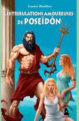 Les tribulations Amoureuses de Poseidon, Louise Roulier - L'Antre Culturel