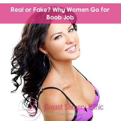 Real or Fake? Why Women Go for Boob Job - Breast Surgery Clinic