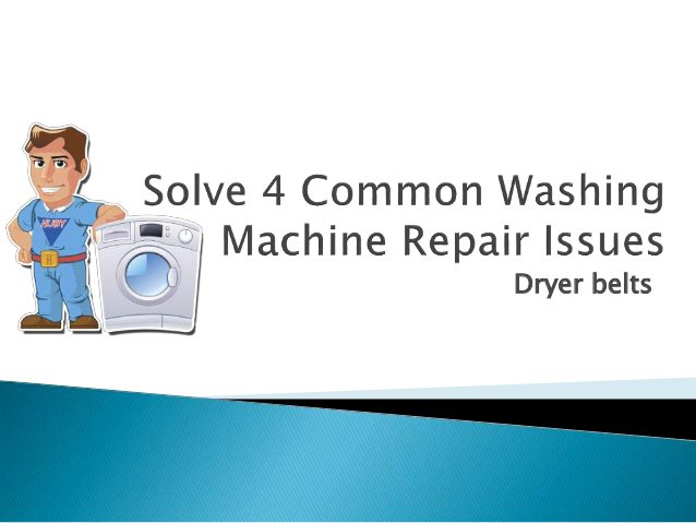 Solve 4 Common Washing Machine Repair Issues - Dryer belts