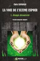 LA VOIE DE L'ULTIME ESPOIR, I. Étrange Découverte - Chris Savignan - Bookelis
