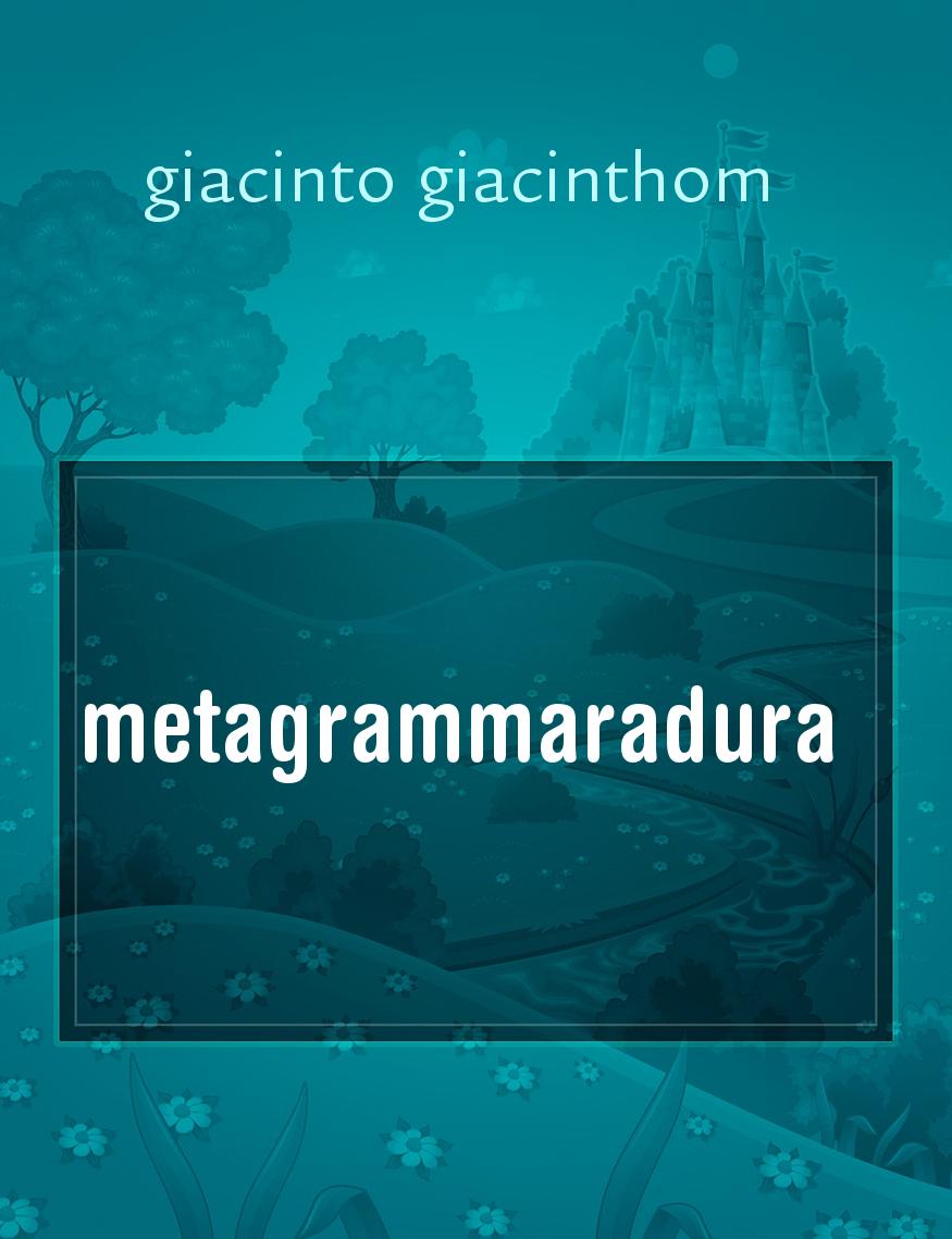 metagrammaradura, il racconto di giacinto giacinthom - Storiebrevi - ilmiolibro