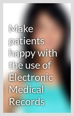 Make patients happy with the use of Electronic Medical Records - Wattpad