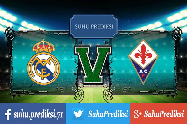 Prediksi Bola Real Madrid Vs Fiorentina 24 Agustus 2017