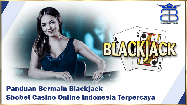 Panduan Bermain Blackjack Sbobet Casino Online Indonesia Terpercaya
