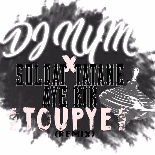 Dj Nym X Soldat Tatane Ft Aye Kik - Toupye (Remix)