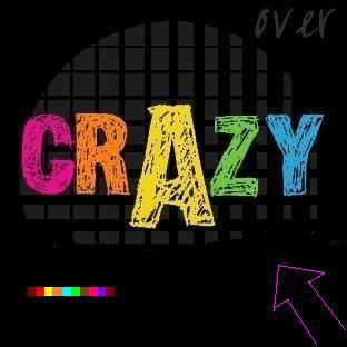 I'm Crazy  !!!...!!!!!!!