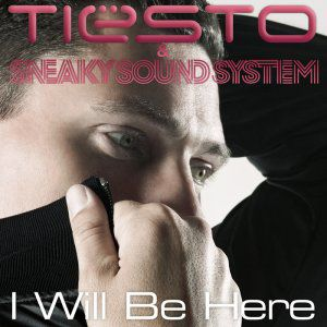Tiesto And Sneaky Sound System - I Will Be Here
