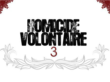 Homicide Volontaire 3