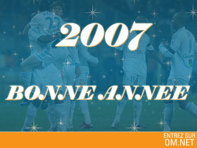 BONNE ANNE 2007 A TOUT LES MARSEILLAIS ! ! !