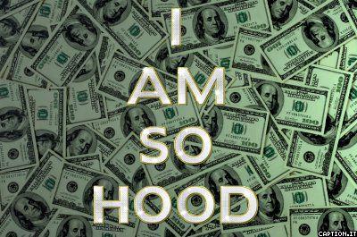i am so hood