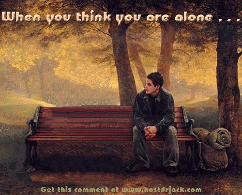 tu n'es jamais seul ....