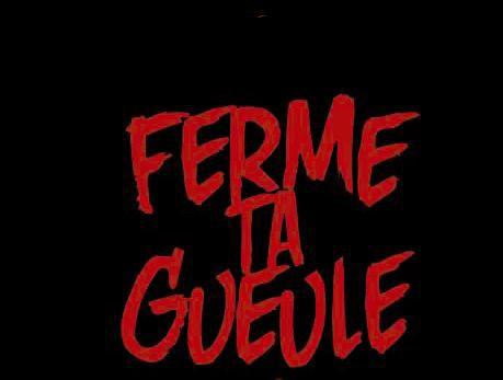 FERME TA GUEULE