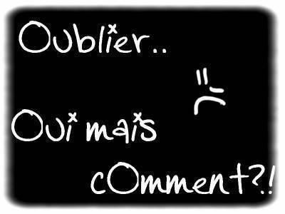 oublier...